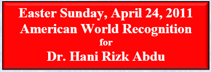 Easter Sunday, April 24, 2011 American World Recognition for Dr. Hani Rizk Abdu