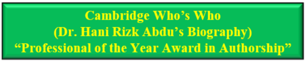 Cambridge Who�s Who (Dr. Hani Rizk Abdu�s Biography) �Professional of the Year Award in Authorship�